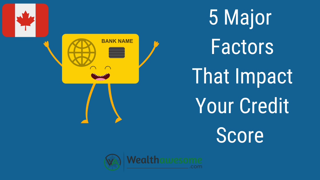 5 Major Factors That Impact Your Credit Score in Canada