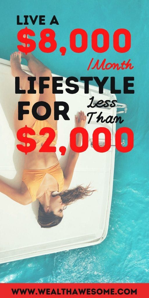 Live a $8,000/Month Lifestyle for Less Than $2,000