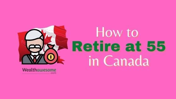 How To Retire At 55 In Canada (1)