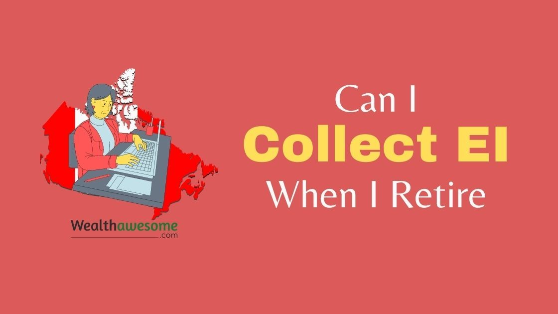 Can I Collect EI When I Retire?