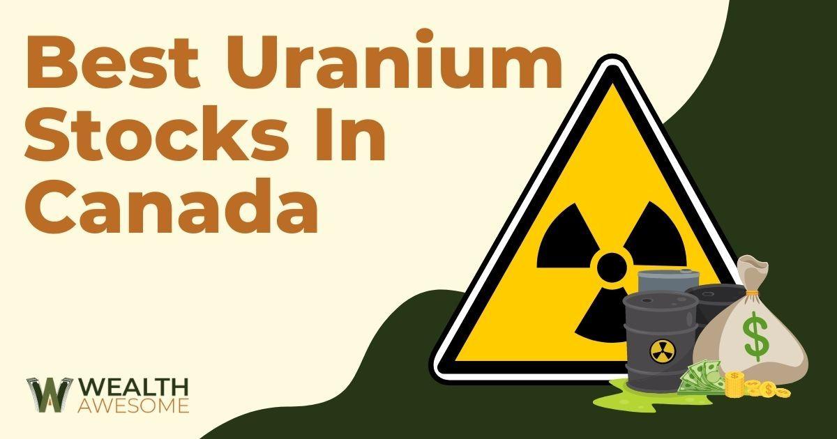 Best Uranium Stocks In Canada