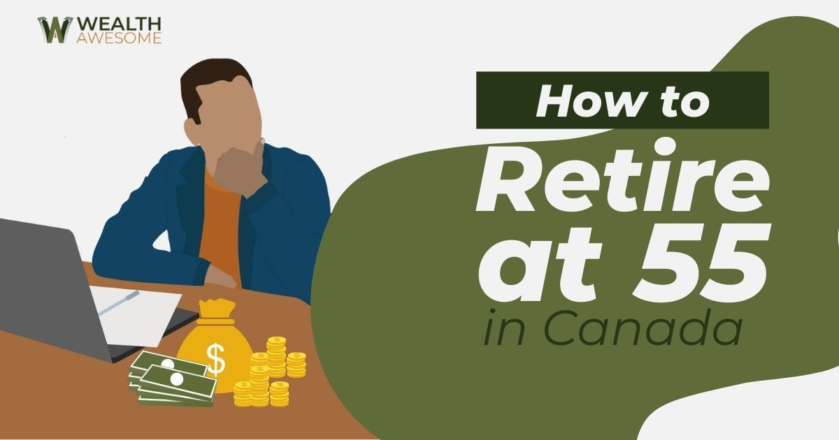How To Retire At 55 In Canada