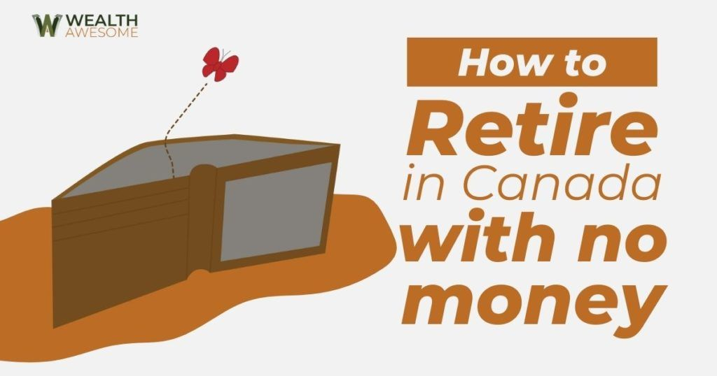 How To Retire In Canada With No Money