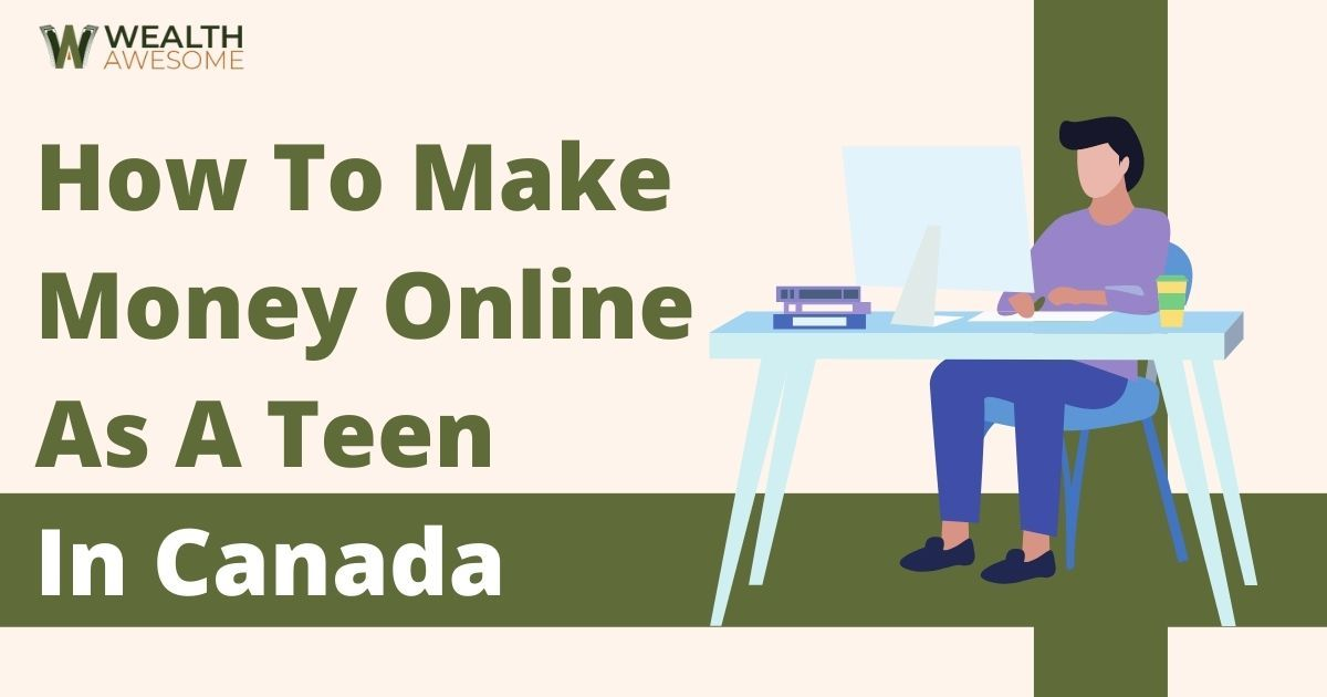How To Make Money Online As A Teen In Canada